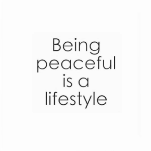 Lifestyle, Peaceful, and Being: Being  peaceful  lifestyle