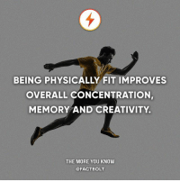 Memes, The More You Know, and 🤖: BEING PHYSICALLY FIT IMPROVES  OVERALL CONCENTRATION,  MEMORY AND CREATIVITY.  THE MORE YOU KNOW  @FACTBOLT Comment your battery %