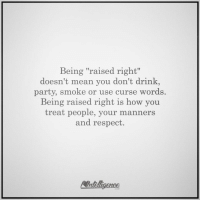 """Drinking, Memes, and Party: Being """"raised right""""  doesn't mean you don't drink  party, smoke or use curse words  Being raised right is how you  treat people, your man  and respect Follow @Iheartintelligence"""