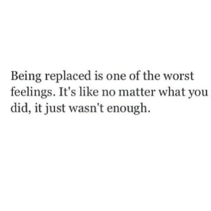 https://iglovequotes.net/: Being replaced is one of the worst  feelings. It's like no matter what you  did, it just wasn't enough. https://iglovequotes.net/