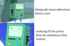 Meme, Memes, and Adventure Time: being sad cause adventure  time is over  realizing it'll be prime  time for adventure time  memes Come along with meme