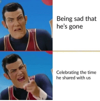 Time, Sad, and Gone: Being sad that  he's gone  Celebrating the time  he shared with us I'm all in on this new format via /r/MemeEconomy https://ift.tt/2o4jC8G