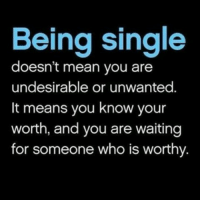 MSG: Being single  doesn't mean you are  undesirable or unwanted.  It means you know your  worth, and you are waiting  for someone who is worthy. MSG
