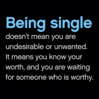 Memes About Being Single: Being single  doesn't mean you are  undesirable or unwanted  It means you know your  worth, and you are waiting  for someone who is worthy