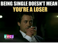 Single be like.. rvcjinsta: BEING SINGLE DOESN'T MEAN  YOURE A LOSER  RvCJ  WWW. RvCJ.COM Single be like.. rvcjinsta
