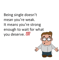 Never settle for less than what you deserve!: Being single doesn't  mean you're weak  It means you're strong  enough to wait for what  00  you deserve  OHO Never settle for less than what you deserve!