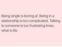Maybe if we all stopped playing fucking games it wouldn't be this hard🙄🙄 justsaying: Being single is boring af. Being in a  relationship is too complicated. Talking  to someone is too frustrating lmao.  what is life Maybe if we all stopped playing fucking games it wouldn't be this hard🙄🙄 justsaying