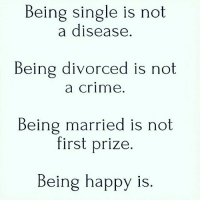 TRUTH DIVORCED LOVE LIFE single happy married believe bdwc billiondollarwomensclub nevergiveup: Being single is not  a disease  Being divorced is not  a crime  Being married is not  first prize  Being happy is. TRUTH DIVORCED LOVE LIFE single happy married believe bdwc billiondollarwomensclub nevergiveup