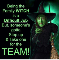 step up: Being the  Family WITCH  is a  Difficult Job  But, someone's  gotta  Step up  & Take one  for the  facebook.com/WitchcraftDatabase  TEAM