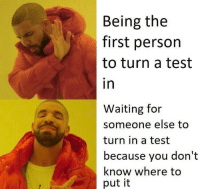 Test, Waiting..., and First: Being the  first person  to turn a test  in  Waiting for  someone else to  turn in a test  because you don't  know where to  put it Smol dump 8