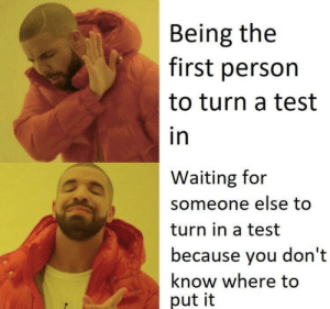 Memes, Test, and Waiting...: Being the  first person  to turn a test  in  Waiting for  someone else too  turn in a test  because you don't  know where to  put it Accurate via /r/memes https://ift.tt/2C8YeHs