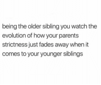 Parents, Evolution, and Watch: being the older sibling you watch the  evolution of how your parents  strictness just fades away when it  comes to your younger sibling:s the accuracy of this https://t.co/kkxSsyHSl7