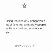 """Fake, Life, and Memes: Being too nice only brings you a  lot of fake and temporary people  in life who just end up violating  you  @QWORLDSTA R """"Real shit...keep that 👁 open for all the bullshit...keep your circle tight...quality over quantity!"""" 💯 @QWorldstar Wisdom PositiveVibes WSHH"""