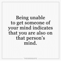 Memes, 🤖, and Indices: Being unable  to get someone of  your mind indicates  that you are also on  that person's  mind  THE GOOD QUOTE TheGoodQuote 🌻