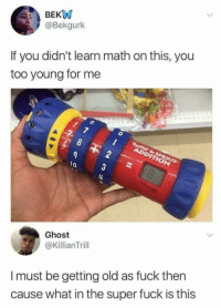 Fuck, Ghost, and Math: BEKW  b0  @Bekgurk  If you didn't learn math on this, you  too young for me  8  lo  Ghost  @KillianTrill  I must be getting old as fuck then  cause what in the super fuck is this