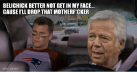 Brady on the way to practice this morning like... https://t.co/7neitrxzh7: BELICHICK BETTER NOT GET IN MY FACE...  CAUSE I'LL DROP THAT MOTHERF*CKER  @NFL_MEMES Brady on the way to practice this morning like... https://t.co/7neitrxzh7