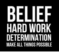 determination: BELIEF  HARD WORK  DETERMINATION  MAKE ALL THINGS POSSIBLE