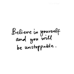 Will, Unstoppable, and You: Beliere in yourelf  and you will  be unstoppable