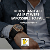 Fail, Memes, and Bible: BELIEVE AND ACT  AS IF IT WERE  IMPOSSIBLE TO FAIL.  CHARLES KETTERING  avasrue2 Believe and act as if it were impossible to fail. Charles Kettering I mean come on that has to hit home here a little bit. I want you to think about that believe in act as if it were impossible to fail. That's totally opposite of what you may have been raised to believe. So many times you hear it what if you feel or what if you don't succeed. But if you read any successful book or even the Bible if you have the faith and belief you can accomplish anything right? So why do we act as if we're going to fail only two end up failing. Could it be because our thoughts are truly set on failing. What if we tweaked it just a little bit to believe that it was impossible for us to fail, what would our results look like then? Tonight I want you to think about thoughts that only reflect being successful. If you like this post please comment or like share with a friend who needs this today. For more great content follow @vasrue2