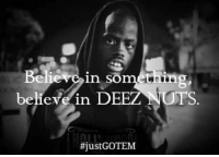Deez Nuts: Believe in somethin  believe in DEEZ NUTS