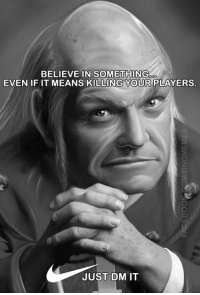 DnD, Means, and Believe: BELIEVE IN SOMETHING  EVEN IF IT MEANS KILLING YOUR PLAYERS.  JUST DM IT It had to be done.  ~Hedron  #dontturnthispolitical