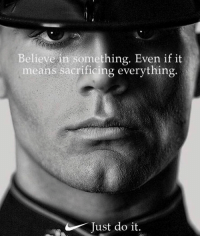 Just Do It, Memes, and 🤖: Believe in something. Even if it  means sacrificing everything  Just do it. Merica.