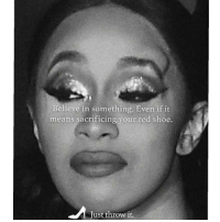 Meme, Memes, and Nike: Believe in something. Even if it  means sacrificing your red shoe.  Just throw it. Ok I Misspoke Earlier When I Said I'd Only Post One Nicki-Cardi Meme...Had To Post This One. 😂😂😂😂 pettypost pettyastheycome straightclownin hegotjokes jokesfordays itsjustjokespeople itsfunnytome funnyisfunny randomhumor rellstilldarealest cardib nickiminaj nike