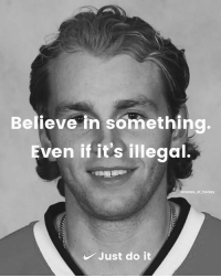 Hockey, Just Do It, and Memes: Believe in something.  Even if it's illegal.  es of hockey  Just do it Kane > Kaepernick 😤😤 justdoit
