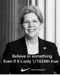 Memes, True, and 🤖: Believe in Something  Even if it's only 1/1024th true  Just Lie About It (GC)