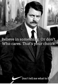 Memes, 🤖, and Who: Believe in something. Or don't.  Who cares. That's your choice  Don't tell me what to d (MF)