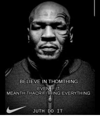 Funny, Believe, and Do It: BELIEVE IN THOMTHING  MEANTH THACRIFITHING EVERYTHING  JUTH DO IT Thavage https://t.co/9DfAy7xKnx