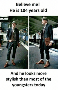 Memes, Today, and Old: Believe me!  He is 104 years old  And he looks more  stylish than most of the  youngsters today