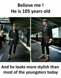 Memes, Today, and Old: Believe me !  He is 105 years old  or  And he looks more stylish than  most of the youngsters today