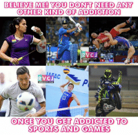 Memes, Sports, and Addicted: BELIEVE ME! YOU DONPT NEED ANY  OTHER KIND OF ADDICTION  RV CJ  WWW. RVCJ.COM  RV CJ  WWW.RVCJ.COM  ONCE YOU GET ADDICTED TO  SPORTS AND GAMES Sports is love!
