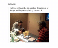 Beyonce, Kanye, and Tumblr: believed:  nothing will ever be as great as this picture of  kanye and beyonce playing connect 4 Kanye 2020