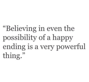 "possibility: ""Believing in even the  possibility of a happy  ending is a very powerful  thing.  95"