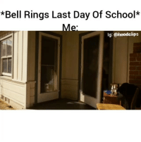 Accurate af lmao: *Bell Rings Last Day Of School*  lg: @hoodclips Accurate af lmao