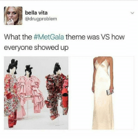 Memes, Drug, and Met Gala: bella vita  @drug problem  What the  #Met Gala theme was VS how  everyone showed up metgala?? that was my fav topshop collection!!