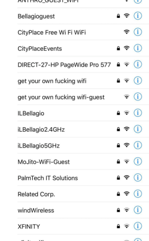 Fucking, Tumblr, and Blog: Bellagioguest  CityPlace Free Wi Fi WiFi  CityPlaceEvents  DIRECT-27-HP PageWide Pro 577  get your own fucking wifi  get your own fucking wifi-guest  ILBellagio  iLBellagio2.4GHz  iLBellagio5GHz  MoJito-WiFi-Guest  PalmTech IT Solutions  Related Corp.  windWireless  XFINITY memehumor:  The wifi network that really wants me to get my own wifi has a guest network…