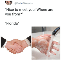 """😭 Tag someone who is from Florida: @BelleSiemens  """"Nice to meet you! Where are  you from?""""  """"Florida"""" 😭 Tag someone who is from Florida"""