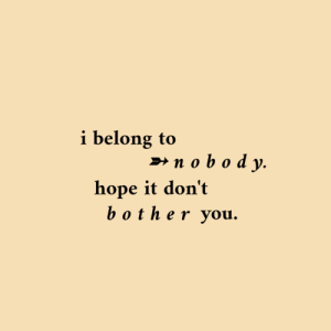 Belong To: belong to  »n obody  hope it don't  bother you.