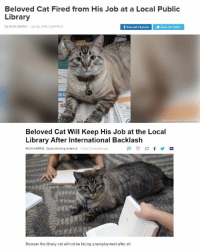 America, Love, and Memes: Beloved Cat Fired from His Job at a Local Public  Library  By RICKI HARRIS . Jun 28, 2015, 528 PAET  Shere wth fecebook  Share with Twme  ar  Beloved Cat Will Keep His Job at the Local  Library After International Backlash  RICKI HARRIS, Good Morning America  1hour 22 minutes ago  Browser the library cat will not be facing unemployment after all. BROWSER I LOVE YOU