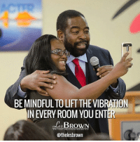 Memes, Vibrator, and 🤖: BEMINDFULTO LIFTTHE VIBRATION  IN EVERY ROOM YOU ENTER  BRO  YOU HAVE GREATNESS WITHIN YOU  @thelesbrown