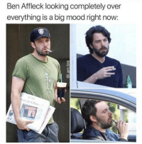 Funny, Memes, and Mood: Ben Affleck looking completely over  everything is a big mood right now SarcasmOnly