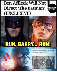 Memes, Ben Affleck, and 🤖: Ben Affleck Will Not  Direct The Batman'  CEXCLUSIVED  RUN BARRY RUN!  IG I BLERD. VISION  Ben Affleck Confirmed to Direct  Batman Solo Movie  By Aracel Roach 0123 2016 5 Comments  T C H THI  S HIGH LIG  H T  B en Alf fle c k Co n fir m e  d to ...You guys said they were just rumors... 😑 Now @benaffleck has officially stepped down from directing TheBatman... Fix this, @grantgust! Flashpoint! -- For those wondering: BenAffleck just said that he can't direct *and* act in the film effectively. Hopefully this is a decision that's ultimately best for the movie... but time will tell. DCEU Rebirth? 😅