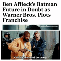 If he leaves we riot. ~Green Arrow: Ben Affleck's Batman  Future in Doubt as  Warner Bros. Plots  Franchise  @justice.league.memes  Y'alljokers must be crazy! If he leaves we riot. ~Green Arrow