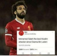 Muslim, Osama Bin Laden, and Best: Ben  @BossLikeBobby  Mohamed Salah the best Muslim  attacker since Osama Bin Laden  2/17/17, 8:14 PM  7,629 Retweets 7,073 Likes