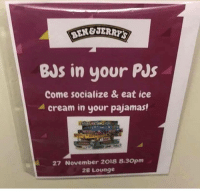 Cream, Ice, and Local: BEN&JER  BJs in your PJs  Come socialize & eat ice  4 cream in your pajamas!  27 November 2018 8:30pm  2B Lounge Local PTA didnt think this one through.