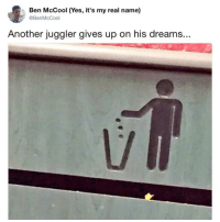 Dreams, Another, and Yes: Ben McCool (Yes, it's my real name)  @BenMcCool  Another juggler gives up on his dreams...