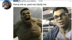 Dank, Horny, and Memes: BEN(?) @NoJuiceBen_ 22h  Horny me vs. post nut clarity me Totally opposite but relatable by Kelmo7 MORE MEMES